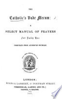 The Catholic s Vade Mecum  a Select Manual of Prayers for Daily Use