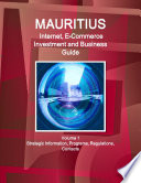 Mauritius Internet, E-Commerce Investment and Business Guide Volume 1 Strategic Information, Programs, Regulations, Contacts