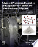 Advanced Processing, Properties, and Applications of Starch and Other Bio-based Polymers