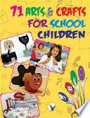 71 ARTS   CRAFTS FOR SCHOOL CHILDREN