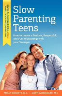 Slow Parenting Teens: How to Create a Positive, Respectful, and Fun Relationship with Your Teenager