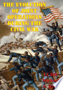 The Evolution Of Joint Operations During The Civil War