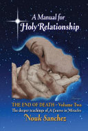 A Manual for Holy Relationship   The End of Death
