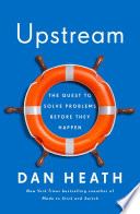 """Upstream: The Quest to Solve Problems Before They Happen"" by Dan Heath"