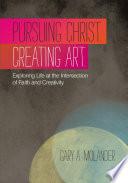 Pursuing Christ. Creating Art.