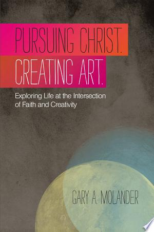 Download Pursuing Christ. Creating Art. Free Books - Dlebooks.net