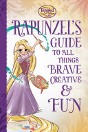 Tangled The Series Rapunzel S Guide To All Things Brave Creative And Fun