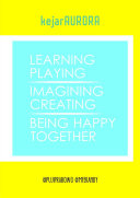 kejarAURORA: Learning, Playing, Imagining, Creating, Being Happy, Together.