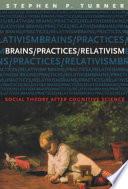 Brains/Practices/Relativism