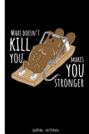 What Doesn t Kill You Makes You Stronger Journal Notebook