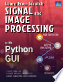 LEARN FROM SCRATCH SIGNAL AND IMAGE PROCESSING WITH PYTHON GUI