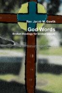 God Words Broken theology for broken people