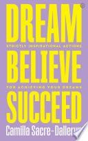 Dream  Believe  Succeed Book PDF