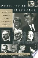 Profiles in Character  Hubris and Heroism in the U S  Senate  1789 1996