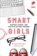 Smart Girls, Success, School, and the Myth of Post-Feminism by Shauna Pomerantz,Rebecca Raby PDF
