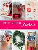 Idee per il Natale. 50 progetti passo passo e tante idee da copiare