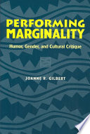 """""""Performing Marginality: Humor, Gender, and Cultural Critique"""" by Joanne R. Gilbert"""