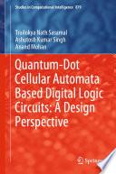 Quantum-Dot Cellular Automata Based Digital Logic Circuits: A Design Perspective
