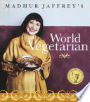 """""""Madhur Jaffrey's World Vegetarian: More Than 650 Meatless Recipes from Around the World: A Cookbook"""" by Madhur Jaffrey"""