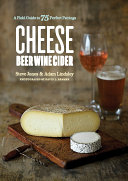 Cheese Beer Wine Cider  A Field Guide to 75 Perfect Pairings