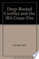 Deep rooted Conflict and the IRA Cease fire