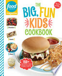 """Food Network Magazine The Big, Fun Kids Cookbook: 150+ Recipes for Young Chefs"" by Food Network Magazine, Maile Carpenter"