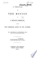 A Treatise on the Motion of a Single Particle, and of Two Particles Acting on One Another
