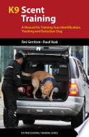 """K9 Scent Training: A Manual for Training Your Identification, Tracking and Detection Dog"" by Resi Gerritsen, Ruud Haak"