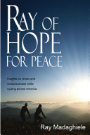Ray of Hope for Peace  Insights on Chaos and Consciousness While Cycling Across America