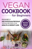 Vegan Cookbook for Beginners  Insanely Delicious and