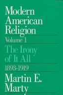 Modern American Religion Volume 1