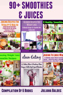 90+ Smoothies & Juices: Compilation Of 6 Blender Recipes Books