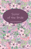 Sister of the Bride Journal Notebook: Lavender Floral - Beautiful Purse-Sized Lined Journal Or Keepsake Diary for Bridal Wedding Party Planning, Prepa