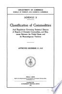 Schedule B, Classification of Commodities and Regulations Governing Statistical Returns of Exports of Domestic Commodities, and Shipments Between the United States and Its Noncontiguous Territory
