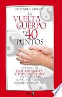 La vuelta al cuerpo en cuarenta puntos  : Una guía de digitopuntura y medicina china para mejorar su salud y aliviar dolores rápidamente
