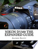 Nikon D5300 the Expanded Guide