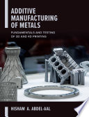 Additive Manufacturing of Metals  Fundamentals and Testing of 3D and 4D Printing