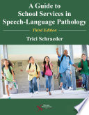 """A Guide to School Services in Speech-Language Pathology, Third Edition"" by Trici Schraeder"