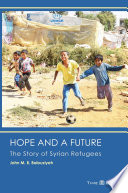 Hope And A Future The Story Of Syrian Refugees