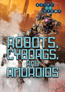 Robots, Cyborgs, and Androids