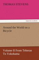 Around the World on a Bicycle   Volume II From Teheran To Yokohama