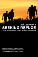 Seeking Refuge: Central American Migration to Mexico, the ...