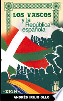 Los vascos y la República Española  : contribución a la historia de la Guerra Civil, 1936-1939