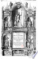 The History of Great Britaine Vnder the Conquests of Ye Romans, Saxons, Danes and Normans. Their Originals, Manners, Warres, Coines & Seales: with Ye Successions, Liues, Acts & Issues of the English Monarchs from Iulius Cæsar, to Our Most Gracious Soueraigne King Iames. By Iohn Speed