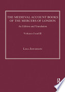 The Medieval Account Books of the Mercers of London  : An Edition and Translation