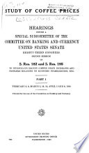 """Study of Coffee Prices. Hearing Before a Special Subcommittee of the Committee on Banking and Currency, United States Senate, 83d Congress, 2d Session, on S. Res. 182 and S. Res. 195...."" by United States. Congress. Senate. Committee on Banking and Currency"