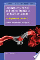 Immigration, Racial and Ethnic Studies in 150 Years of Canada