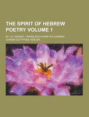 The Spirit of Hebrew Poetry  by J  G  Herder  Translated from the German Volume 1