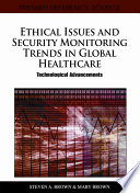 Ethical Issues and Security Monitoring Trends in Global Healthcare  Technological Advancements