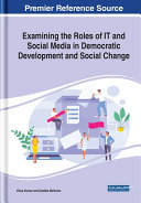Examining the Roles of IT and Social Media in Democratic Development and Social Change